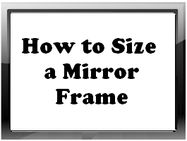 How to size a Bathroom Mirror Frame